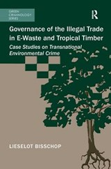 Governance of the Illegal Trade in E-Waste and Tropical Timber | Lieselot Bisschop |