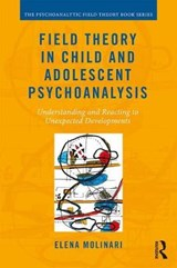 Field Theory in Child and Adolescent Psychoanalysis | Elena Molinari |