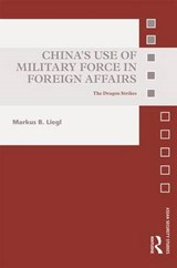 China's Use of Military Force in Foreign Affairs | Markus B. Liegl |