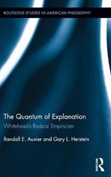 The Quantum of Explanation | Auxier, Randall E. ; Herstein, Gary L. |