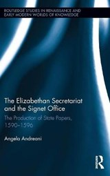The Elizabethan Secretariat and the Signet Office | Angela Andreani |