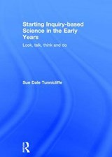 Starting Inquiry Based Science in the Early Years | Sue Dale Tunnicliffe |