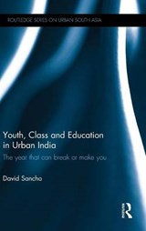 Youth, Class and Education in Urban India | David Sancho |