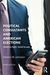 Political Consultants and American Elections | Dennis W. Johnson |