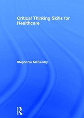 Critical Thinking Skills for Healthcare | Stephanie Mckendry |