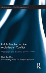 Ralph Bunche and the Arab-Israeli Conflict | Elad Ben-dror |