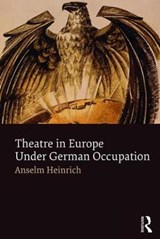 Theatre in Europe Under German Occupation | Anselm Heinrich |