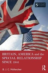 Britain, America, and the Special Relationship since | Brian McKercher |