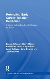 Promoting Early Career Teacher Resilience | Bruce Johnson; Barry Down; Rosie le Cornu; Judy Peters; Anna Sullivan; Jane Pearce; Janet Hunter |