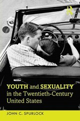Youth and Sexuality in the Twentieth-Century United States | John C. Spurlock |