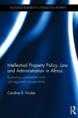 Intellectual Property Policy, Law and Administration in Africa | Caroline B. Ncube |