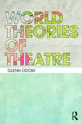 World Theories of Theatre | Glenn A. Odom |
