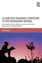A Case for Teaching Literature in the Secondary School | Janet Alsup |