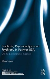Psychosis, Psychoanalysis and Psychiatry in Postwar USA | Orna Ophir |