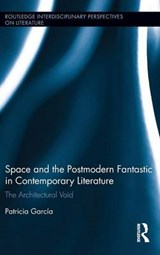 Space and the Postmodern Fantastic in Contemporary Literature | Patricia Garcia |