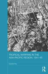 Tropical Warfare in the Asia-pacific Region, 1941-45 | Kaushik Roy |