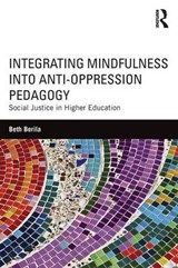 Integrating Mindfulness Into Anti-Oppression Pedagogy | Beth Berila |