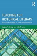 Teaching for Historical Literacy | Matthew T. Downey; Kelly A. Long |