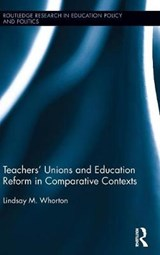 Teachers' Unions and Education Reform in Comparative Contexts | Lindsay Whorton |