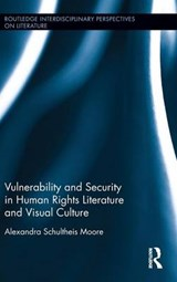 Vulnerability and Security in Human Rights Literature and Visual Culture | Alexandra Schultheis Moore |