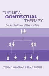 The New Contextual Therapy | Hargrave, Terry D., Ph.D. ; Pfitzer, Franz, M.D. |