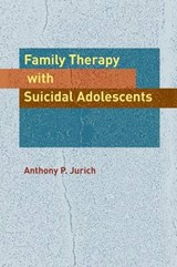 Family Therapy With Suicidal Adolescents | Anthony P. Jurich |