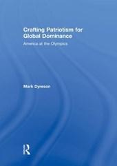 Crafting Patriotism for Global Dominance