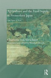 Rice, Agriculture, and the Food Supply in Premodern Japan | Charlotte Von Verschuer |