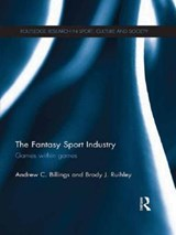The Fantasy Sport Industry | Billings, Andrew C. ; Ruihley, Brody J. |
