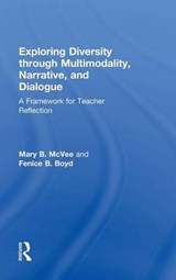 Exploring Diversity Through Multimodality, Narrative, and Dialogue | Mary B. McVee; Fenice B. Boyd |