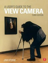 A User's Guide to the View Camera | Jim Stone |