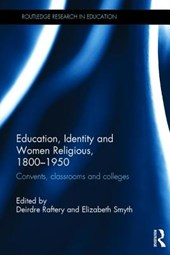 Education, Identity and Women Religious, 1800 - | Deirdre Raftery |