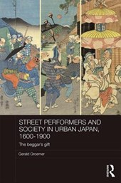Street Performers and Society in Urban Japan, 1600-1900 | Gerald Groemer |