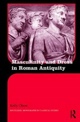 Masculinity and Dress in Roman Antiquity | Kelly Olson |