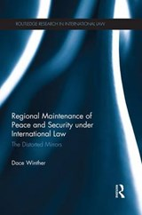 Regional Maintenance of Peace and Security Under International Law | Dace Winther |