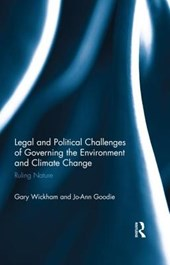 Legal and Political Challenges of Governing the Environment and Climate Change | Wickham, Gary ; Goodie, Jo-ann |