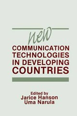 New Communication Technologies in Developing Countries | Hanson, Jarice ; Narula, Uma |