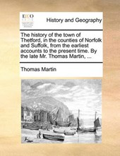 History of the Town of Thetford, in the Counties of Norfolk