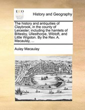 History and Antiquities of Claybrook, in the County of Leice