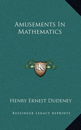 Amusements in Mathematics | Henry Ernest Dudeney |