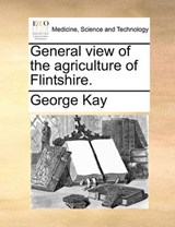 General View of the Agriculture of Flintshire. | George Kay |