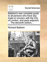 Baldwin's New Complete Guide to All Persons Who Have Any Tra | Richard Baldwin |