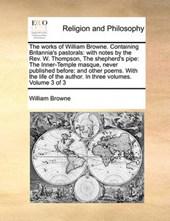 Works of William Browne. Containing Britannia's Pastorals