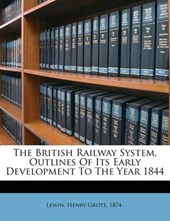 British Railway System, Outlines of Its Early Development to