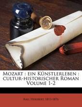 Mozart : ein Künstlerleben : cultur-historischer Roman Volume 1-2