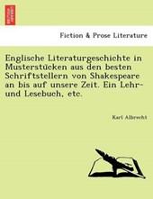 Englische Literaturgeschichte in Musterstu¨cken aus den besten Schriftstellern von Shakespeare an bis auf unsere Zeit. Ein Lehr- und Lesebuch, etc.