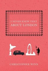 I Never Knew That About London | Christopher Winn |