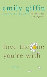 Love the One You're With | Emily Giffin |