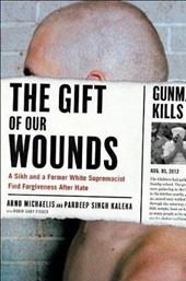 The Gift of Our Wounds | Michaelis, Arno ; Kaleka, Pardeep Singh |