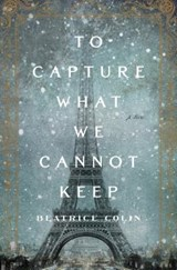 To Capture What We Cannot Keep | Beatrice Colin |